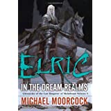 Elric In the Dream Realms (Chronicles of the Last Emperor of Melnibon�, Vol. 5) ~ Michael Moorcock