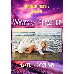 Mermaid Movies Presents: Waves of Pleasure - Naked in Cozumel