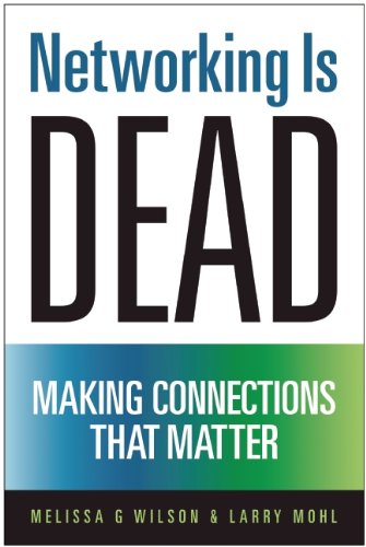 Networking Is Dead: Making Connections That Matter