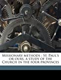 Missionary Methods: St. Paul's or Ours, a Study of the Church in the Four Provinces