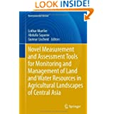 Novel Measurement and Assessment Tools for Monitoring and Management of Land and Water Resources in Agricultural...