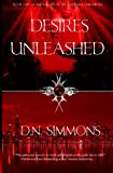 Desires Unleashed: Knights of the Darkness Chronicles (Volume 1) by D.N. Simmons