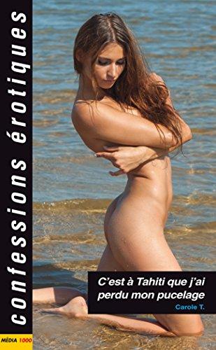 C'est à Tahiti que j'ai perdu mon pucelage (Confessions érotiques)