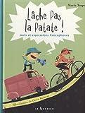 L�che pas la patate : Mots et expressions francophones par Treps