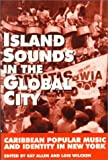 img - for Island Sounds in the Global City: Caribbean Popular Music & Identity in New York book / textbook / text book