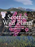 Scottish Wild Plants: Their History, Ecology and Conservation Edinburgh Royal Botanic Garden