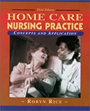 Home Care Nursing Practice Concepts and Application by Robyn Rice PhD RN