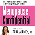 Menopause Confidential: A Doctor Reveals the Secrets to Thriving Through Midlife | Tara Allmen