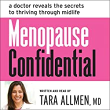 Menopause Confidential: A Doctor Reveals the Secrets to Thriving Through Midlife Audiobook by Tara Allmen Narrated by Tara Allmen