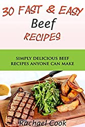 30 Fast and Easy Beef Recipes- Simply Delicious Beef Recipes Anyone Can Make