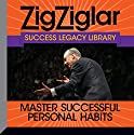 Master Successful Personal Habits: Success Legacy Library  by Zig Ziglar, Tom Ziglar Narrated by Zig Ziglar, Tom Ziglar