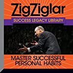 Master Successful Personal Habits: Success Legacy Library | Zig Ziglar,Tom Ziglar