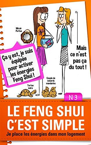 Le Feng Shui c'est simple, N°3: je place les énergies dans mon logement
