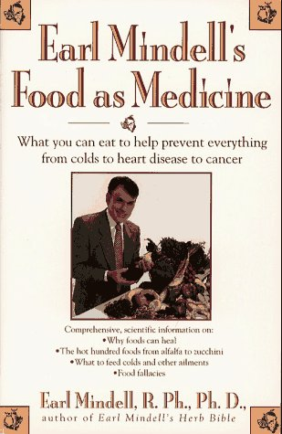 Earl Mindell's Food As Medicine: What You Can Eat to Help Prevent Everything from Colds to Heart Disease to Cancer