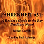 Fahrenheit 451: A Reader's Guide to the Ray Bradbury Novel | Robert Crayola