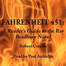 Fahrenheit 451: A Reader's Guide to the Ray Bradbury Novel (       UNABRIDGED) by Robert Crayola Narrated by Paul Aulridge