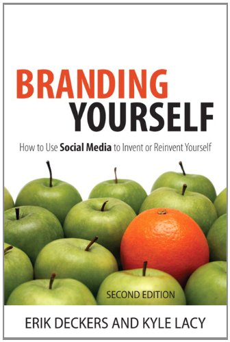 Branding Yourself: How to Use Social Media to Invent or Reinvent...