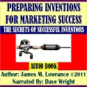 Preparing Inventions for Marketing Success: The Secrets of Successful Inventors (       UNABRIDGED) by James M. Lowrance Narrated by Dave Wright