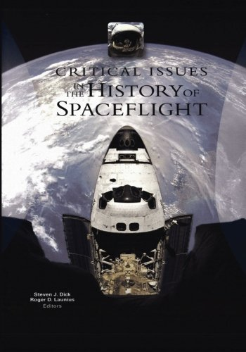 Critical Issues in the History of Spaceflight (The NASA History Series)