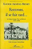 echange, troc Xavier Arsène-Henry - Rentrons, il se fait tard: Le long chemin d'un architecte 1919-1998