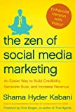 The Zen of Social Media Marketing (Enhanced Edition): An Easier Way to Build Credibility, Generate Buzz, and Increase Revenue