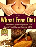 Wheat Free Diet: Ultimate Gu... - Maddie Alexander