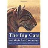 The Big Cats and Their Fossil Relatives: An Illustrated Guide to Their Evolution and Natural Historyby Mauricio Anton