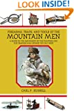 Firearms, Traps, and Tools of the Mountain Men: A Guide to the Equipment of the Trappers and Fur Traders Who Opened the Old West