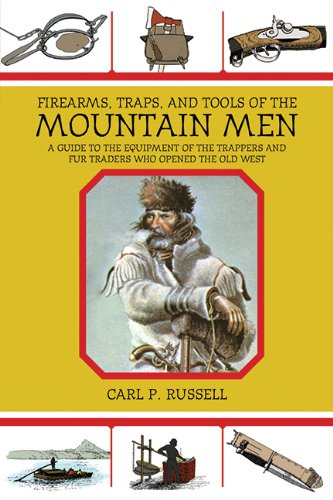 Firearms, Traps, and Tools of the Mountain Men: A Guide to the Equipment of the Trappers and Fur Traders Who Opened the Old West image