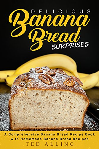 delicious-banana-bread-surprises-a-comprehensive-banana-bread-recipe-book-with-homemade-banana-bread