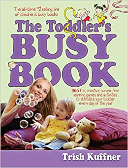 The Toddler's Busy Book: 365 Creative Games and Activities ...