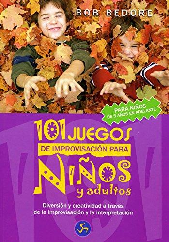 101 Juegos de Improvisación Para Niños y Adultos: Diversión y Creatividad a Través de La Improvisación y La Interpretación (Mundo infantil)