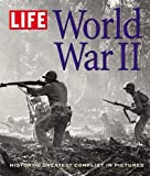 LIFE: World War II: Historys Greatest Conflict in Pictures