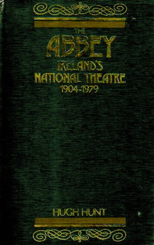 The Abbey: Lreland's National Theatre, 1904-1979
