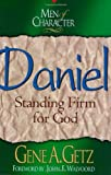Men of Character: Daniel: Standing Firm for God (0805461728) by Getz, Gene A.