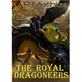 The Royal Dragoneers (Book One of the Dragoneers Saga) ~ M. R. Mathias