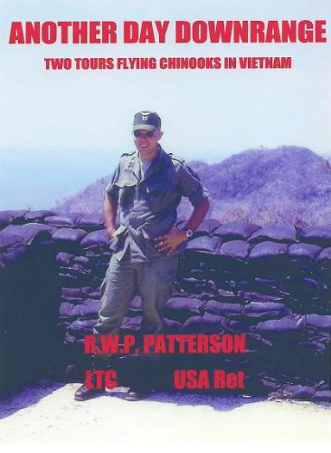 Robert Patterson - ANOTHER DAY DOWNRANGE, Two Tours Flying Chinooks in Vietnam (English Edition)