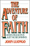 img - for The Adventure of Faith: When Religion is Just the Beginning book / textbook / text book