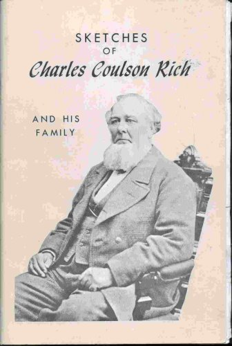SKETCHES OF CHARLES COULSON RICH AND HIS FAMILY, Charles Coulson Rich