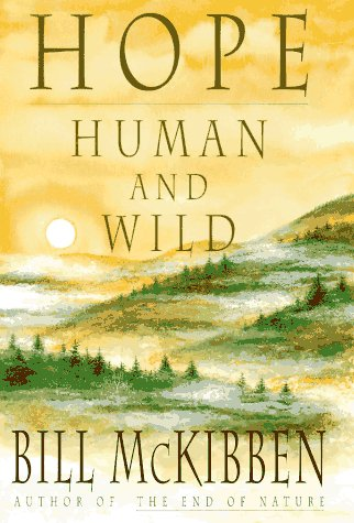 Hope, Human and Wild: True Stories of Living Lightly on the Earth, Bill McKibben