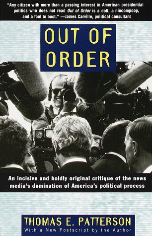 Out of Order: An incisive and boldly original critique of the news media's domination of America's political process (Vintage), THOMAS E. PATTERSON