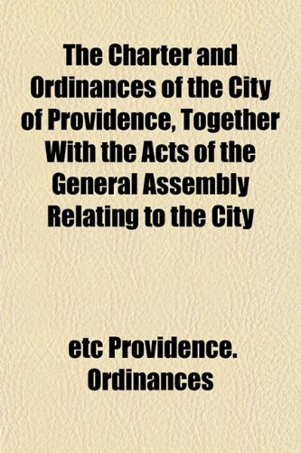 The Charter and Ordinances of the City of Providence, Together With the Acts of the General Assembly Relating to the City