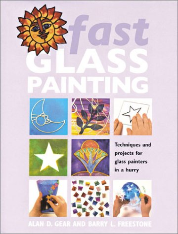 Image for Fast Glass Painting: Techniques and Projects for Glass Painters in a Hurry