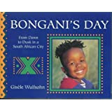 Bongani's Day: From Dawn to Dusk in a South African City (A Child's Day)by Gisele Wulfsohn