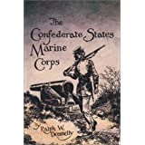 The Confederate States Marine Corps: The Rebel Leathernecksvon &#34;Ralph W. Donnelly&#34;