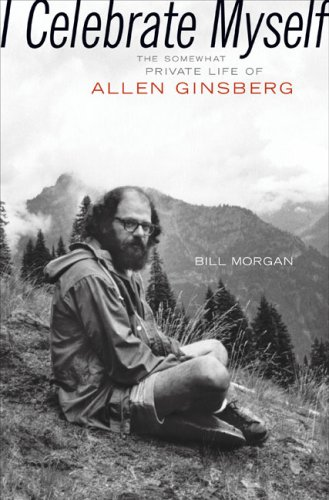 I Celebrate Myself: The Somewhat Private Life of Allen Ginsberg, Bill Morgan