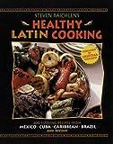 STEVEN RAICHLEN'S HEALTHY LATIN CKG: Recipes From Mexico, Cuba, Caribbean, Brazil