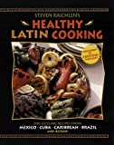 Steven Raichlen's Healthy Latin Cooking: 200 Sizzling Recipes from Mexico, Cuba, The Caribbean, Brazil, and Beyond thumbnail