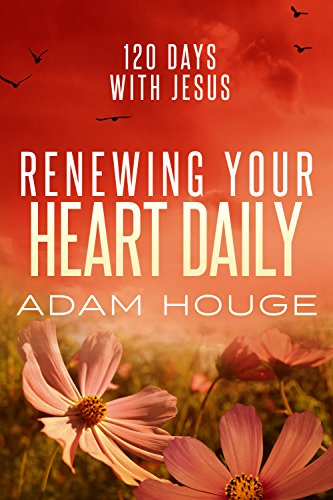 Renewing Your Heart Daily: 120 Days with Jesus
