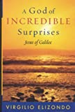 A God of Incredible Surprises: Jesus of Galilee (Celebrating Faith: Explorations in Latino Spirituality and Theology) (0742533883) by Elizondo, Virgilio
